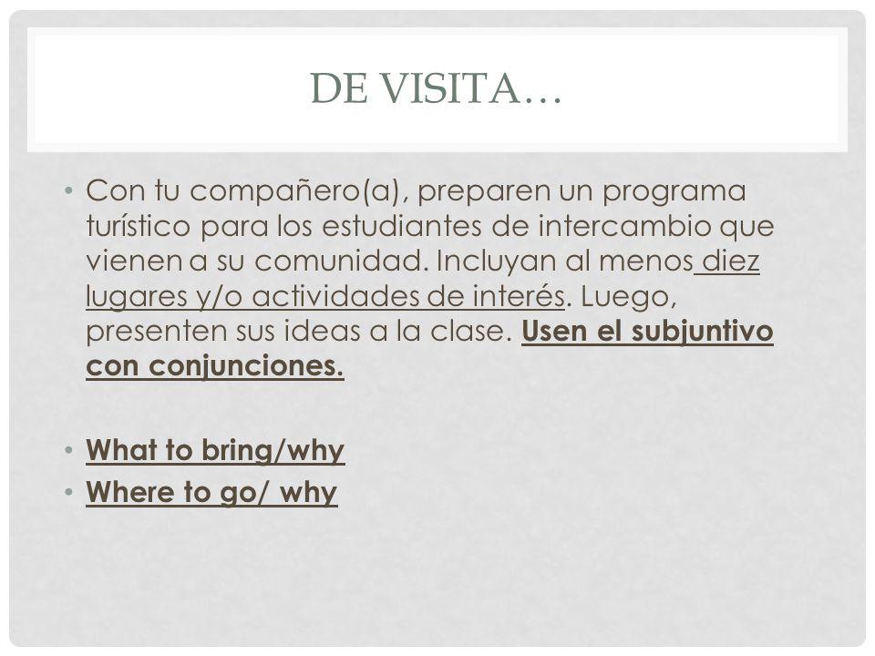 DE VISITA… Con tu compañero(a), preparen un programa turístico para los estudiantes de intercambio que vienen a su comunidad.