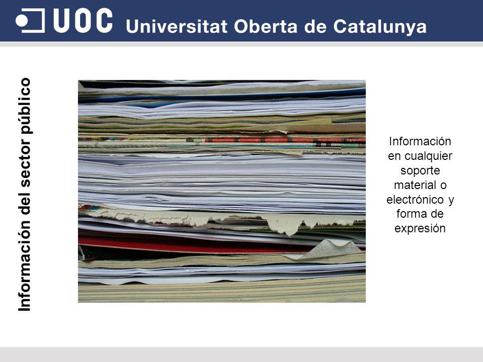 Información del sector público Información en cualquier soporte material o electrónico y forma de expresión