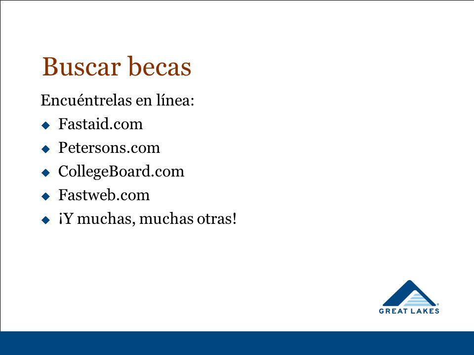 Buscar becas Encuéntrelas en línea:  Fastaid.com  Petersons.com  CollegeBoard.com  Fastweb.com  ¡Y muchas, muchas otras!