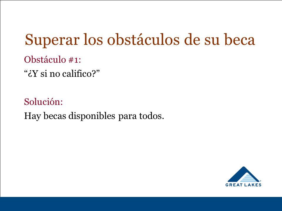 Obstáculo #1: ¿Y si no califico Solución: Hay becas disponibles para todos.