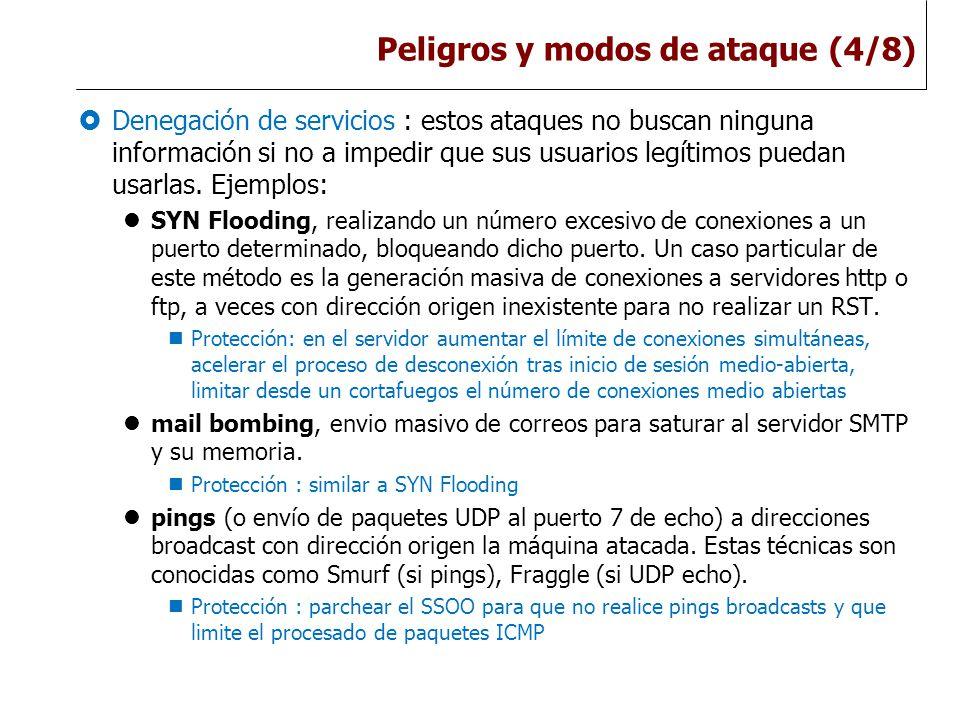 Peligros y modos de ataque (4/8)  Denegación de servicios : estos ataques no buscan ninguna información si no a impedir que sus usuarios legítimos puedan usarlas.