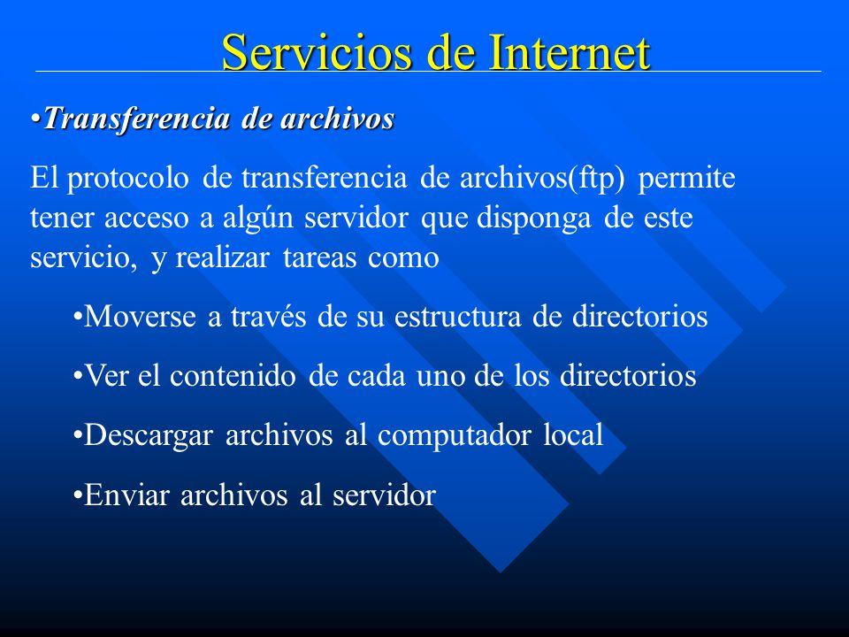 Servicios de Internet Transferencia de archivosTransferencia de archivos El protocolo de transferencia de archivos(ftp) permite tener acceso a algún servidor que disponga de este servicio, y realizar tareas como Moverse a través de su estructura de directorios Ver el contenido de cada uno de los directorios Descargar archivos al computador local Enviar archivos al servidor