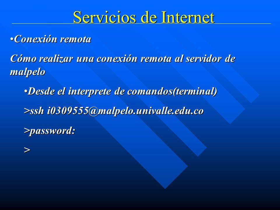 Servicios de Internet Conexión remotaConexión remota Cómo realizar una conexión remota al servidor de malpelo Desde el interprete de comandos(terminal)Desde el interprete de comandos(terminal) >ssh i0309555@malpelo.univalle.edu.co >password:>