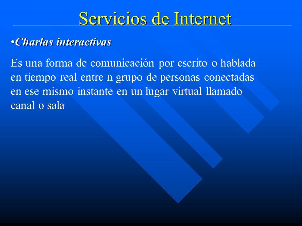 Servicios de Internet Charlas interactivasCharlas interactivas Es una forma de comunicación por escrito o hablada en tiempo real entre n grupo de personas conectadas en ese mismo instante en un lugar virtual llamado canal o sala
