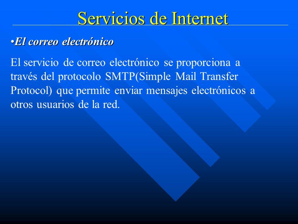 Servicios de Internet El correo electrónicoEl correo electrónico El servicio de correo electrónico se proporciona a través del protocolo SMTP(Simple Mail Transfer Protocol) que permite enviar mensajes electrónicos a otros usuarios de la red.