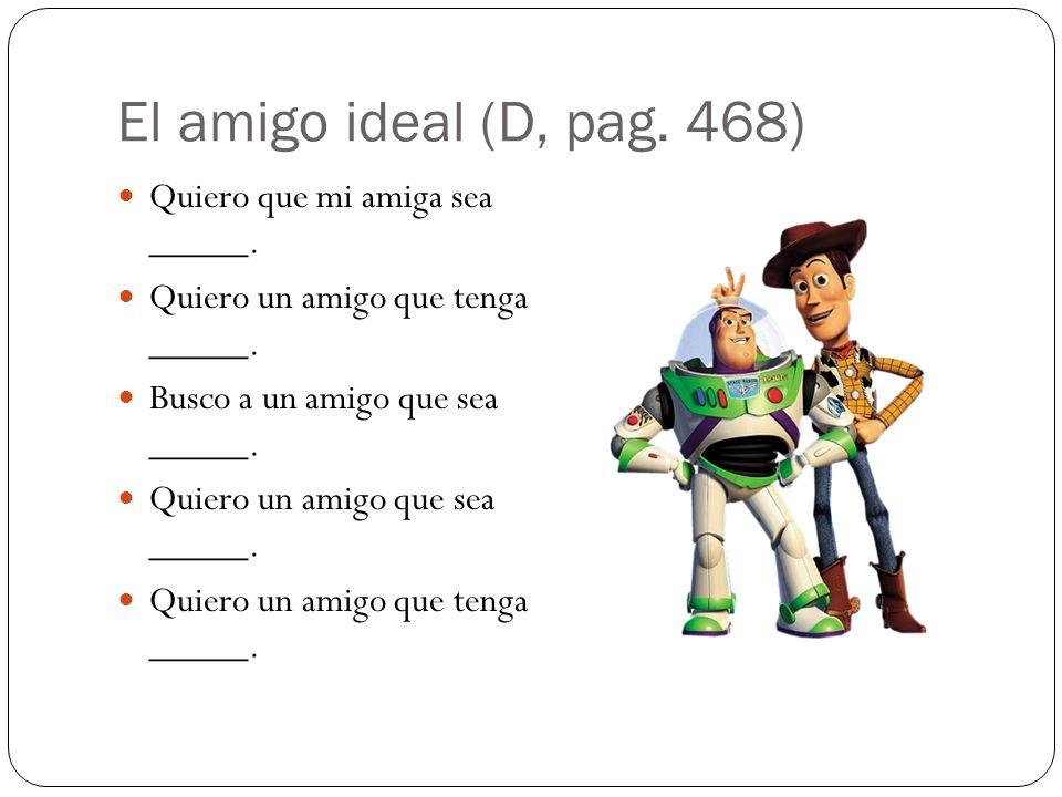 El amigo ideal (D, pag. 468) Quiero que mi amiga sea _____.