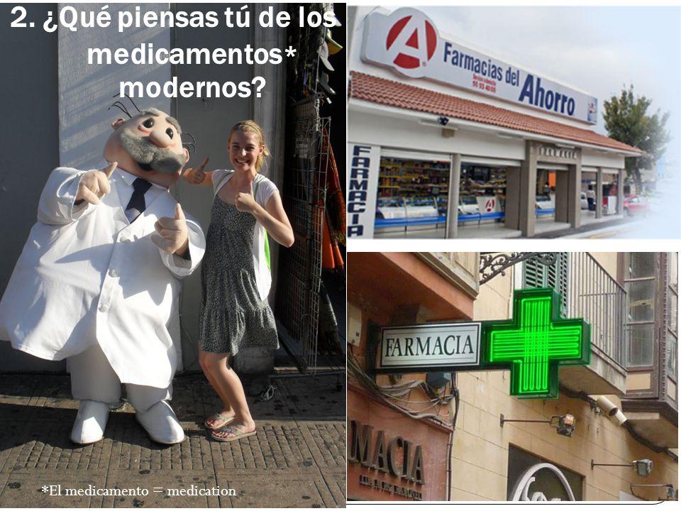 2. ¿Qué piensas tú de los medicamentos * modernos *El medicamento = medication