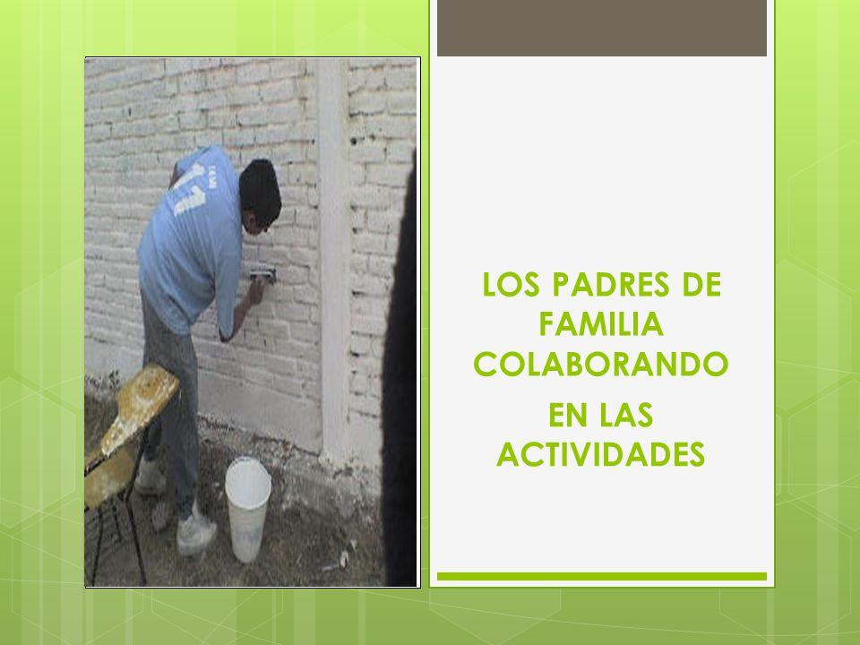 EN LAS ACTIVIDADES LOS PADRES DE FAMILIA COLABORANDO