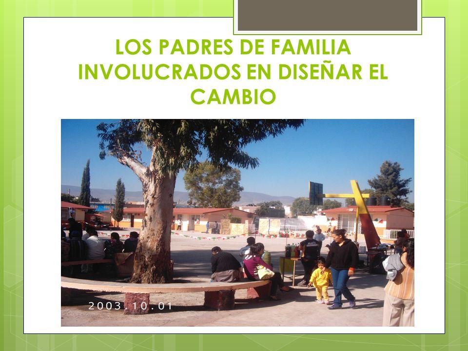 LOS PADRES DE FAMILIA INVOLUCRADOS EN DISEÑAR EL CAMBIO