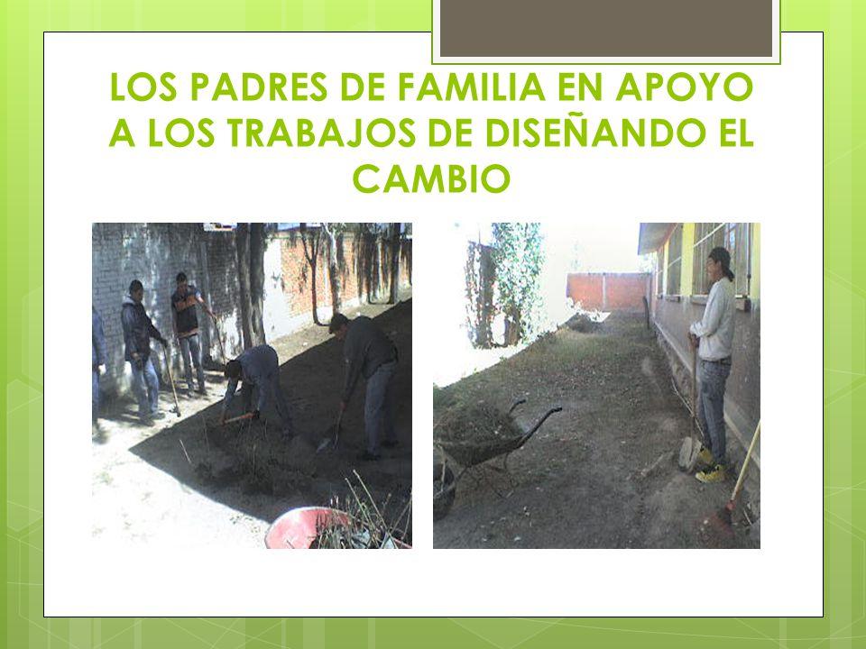 LOS PADRES DE FAMILIA EN APOYO A LOS TRABAJOS DE DISEÑANDO EL CAMBIO