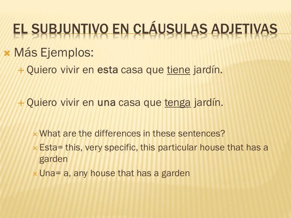  Más Ejemplos:  Quiero vivir en esta casa que tiene jardín.