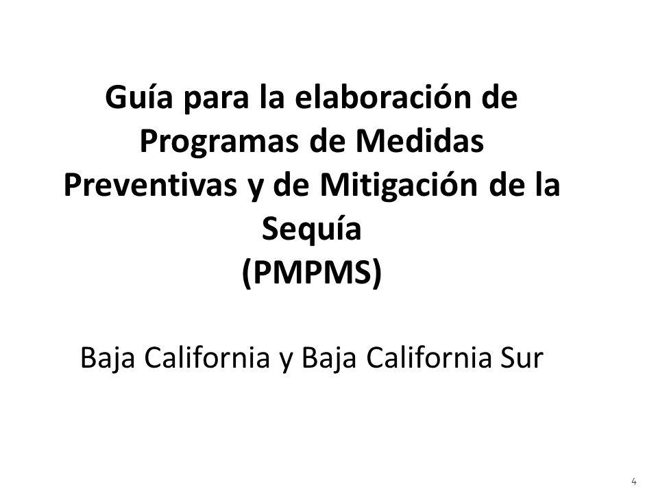 Guía para la elaboración de Programas de Medidas Preventivas y de Mitigación de la Sequía (PMPMS) Baja California y Baja California Sur 4