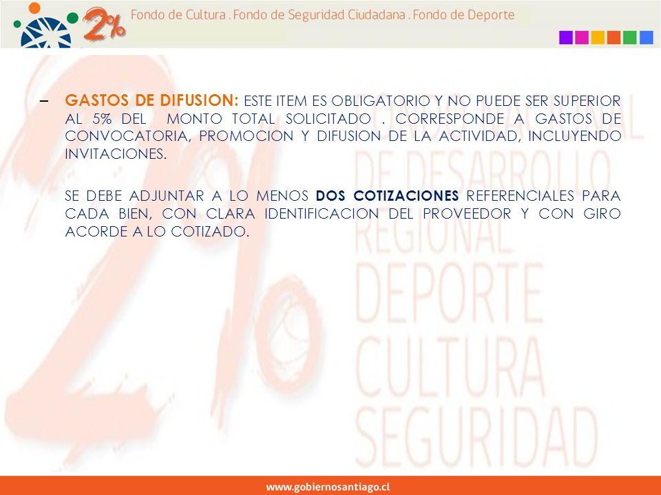 – GASTOS DE DIFUSION: ESTE ITEM ES OBLIGATORIO Y NO PUEDE SER SUPERIOR AL 5% DEL MONTO TOTAL SOLICITADO.