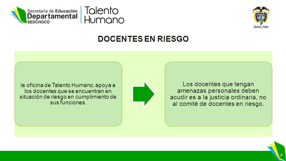2 la oficina de Talento Humano, apoya a los docentes que se encuentran en situación de riesgo en cumplimiento de sus funciones.