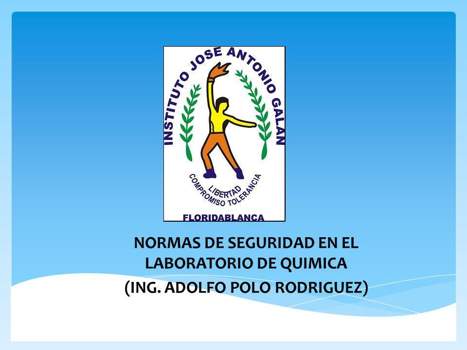 NORMAS DE SEGURIDAD EN EL LABORATORIO DE QUIMICA (ING. ADOLFO POLO RODRIGUEZ)