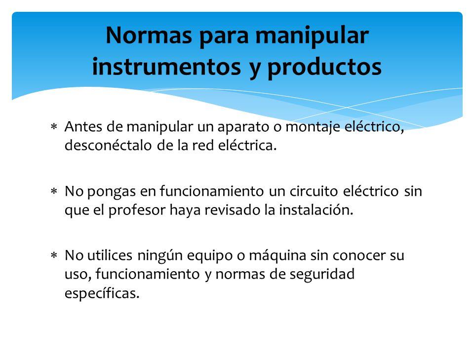  Antes de manipular un aparato o montaje eléctrico, desconéctalo de la red eléctrica.  No pongas en funcionamiento un circuito eléctrico sin que el