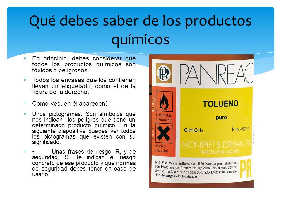 Qué debes saber de los productos químicos  En principio, debes considerar que todos los productos químicos son tóxicos o peligrosos.  Todos los enva