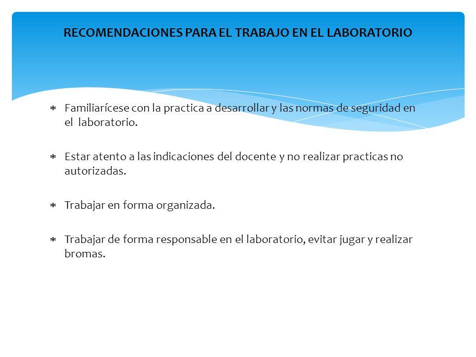  Familiarícese con la practica a desarrollar y las normas de seguridad en el laboratorio.  Estar atento a las indicaciones del docente y no realizar