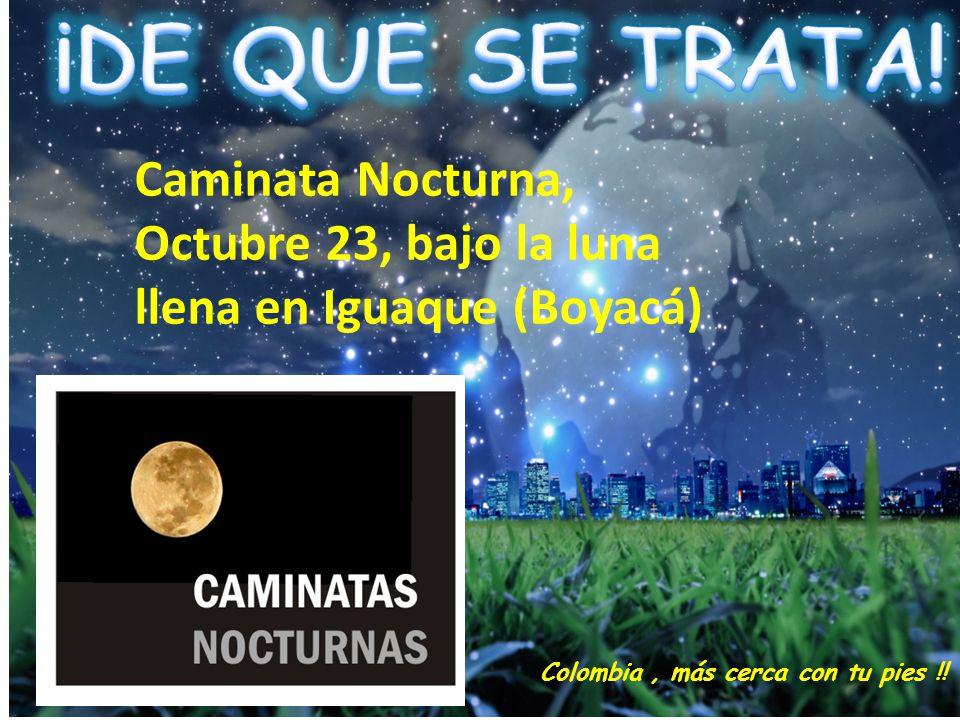 Caminata Nocturna, Octubre 23, bajo la luna llena en Iguaque (Boyacá) Colombia, más cerca con tu pies !!