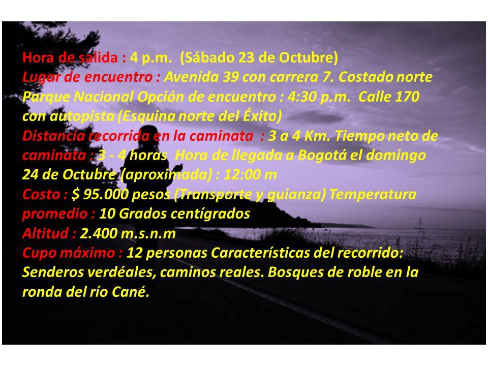 Hora de salida : 4 p.m. (Sábado 23 de Octubre) Lugar de encuentro : Avenida 39 con carrera 7.