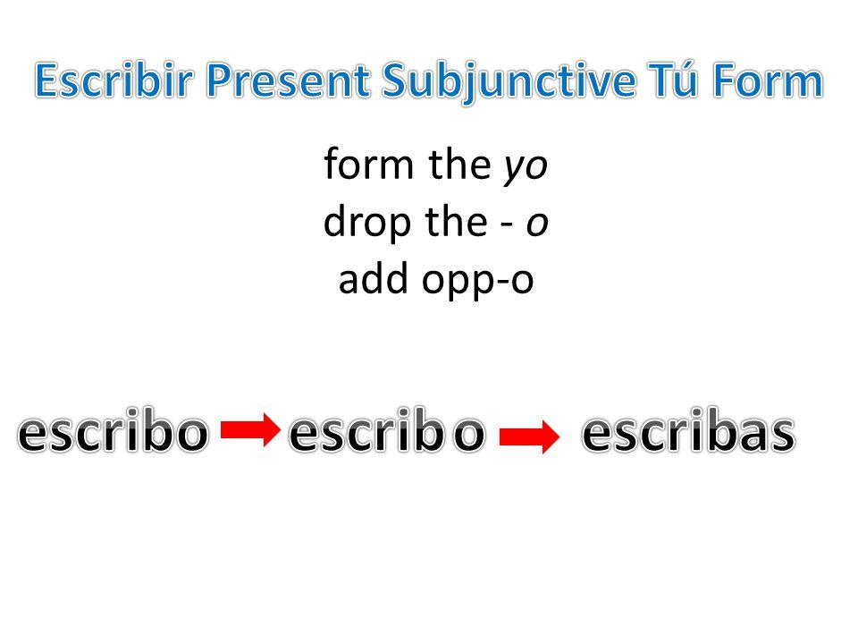 form the yo drop the - o add opp-o
