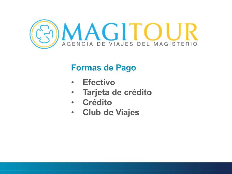 Formas de Pago Efectivo Tarjeta de crédito Crédito Club de Viajes