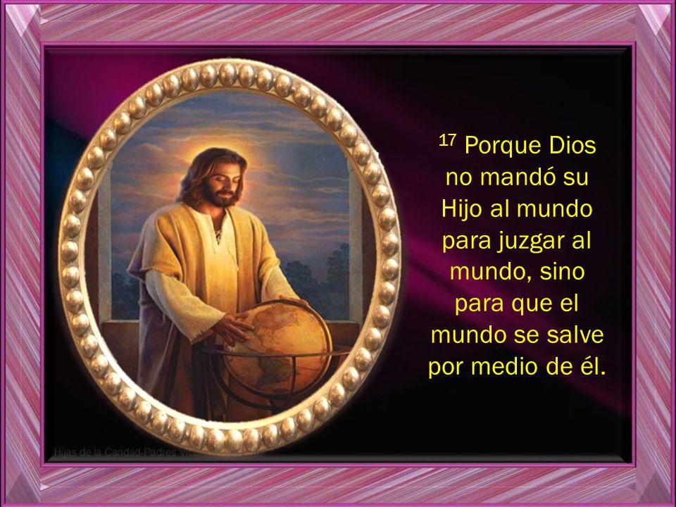 16 Tanto amó Dios al mundo que entregó a su Hijo único para que no perezca ninguno de los que creen en él, sino que tengan vida eterna.