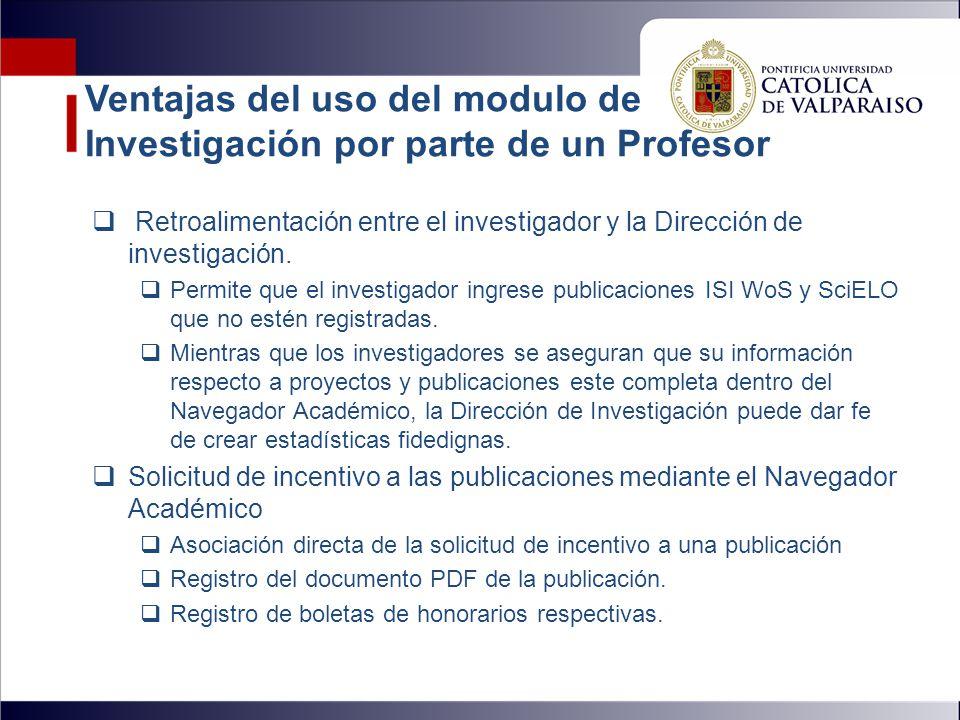 Ventajas del uso del modulo de Investigación por parte de un Profesor  Retroalimentación entre el investigador y la Dirección de investigación.