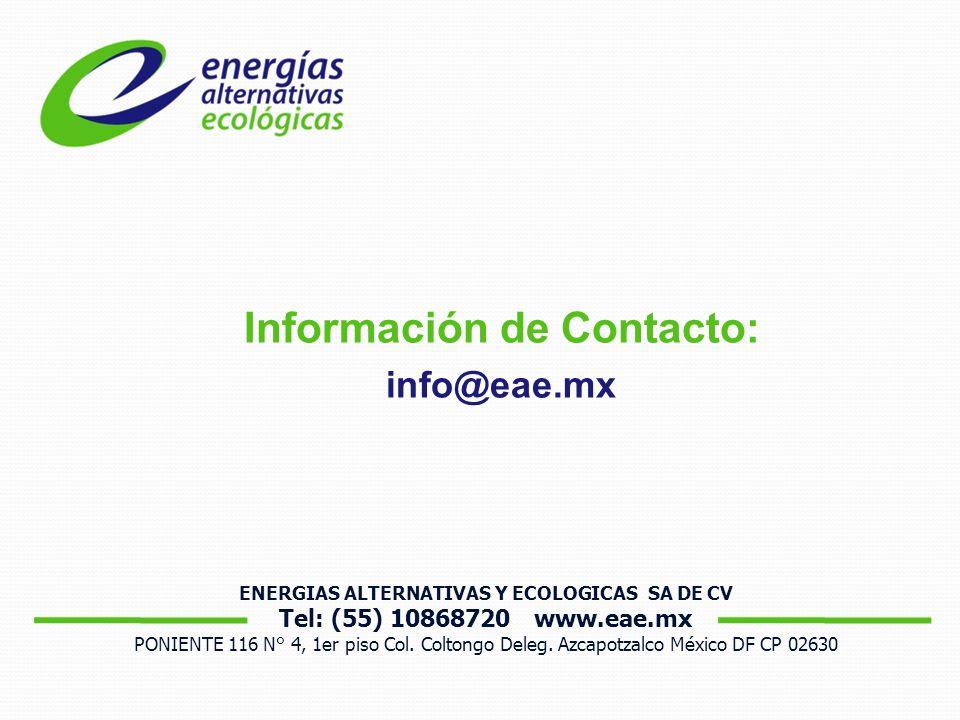 Información de Contacto: info@eae.mx ENERGIAS ALTERNATIVAS Y ECOLOGICAS SA DE CV Tel: (55) 10868720 www.eae.mx PONIENTE 116 N° 4, 1er piso Col.