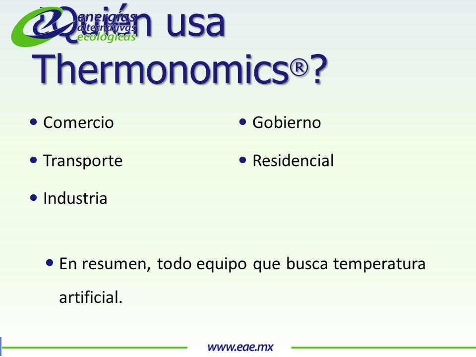 Comercio Transporte Industria Gobierno Residencial ¿Quién usa Thermonomics ® .