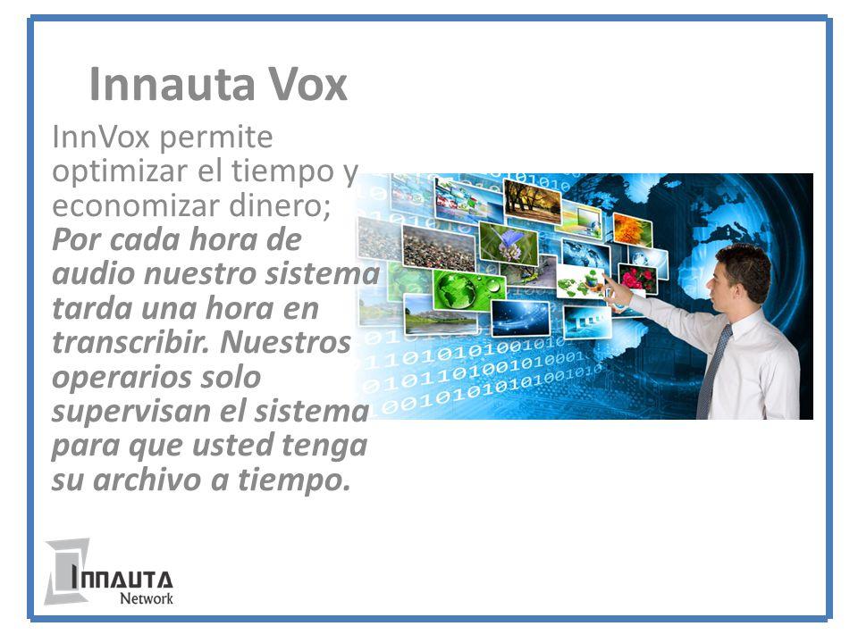Innauta Vox InnVox permite optimizar el tiempo y economizar dinero; Por cada hora de audio nuestro sistema tarda una hora en transcribir.