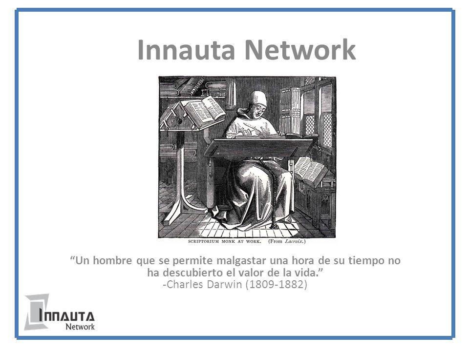Innauta Network Un hombre que se permite malgastar una hora de su tiempo no ha descubierto el valor de la vida. -Charles Darwin (1809-1882)
