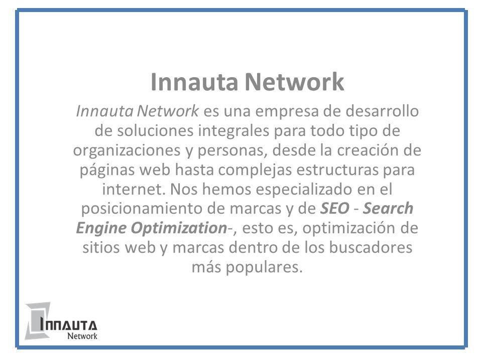 Innauta Network Innauta Network es una empresa de desarrollo de soluciones integrales para todo tipo de organizaciones y personas, desde la creación de páginas web hasta complejas estructuras para internet.