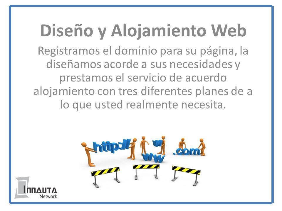 Diseño y Alojamiento Web Registramos el dominio para su página, la diseñamos acorde a sus necesidades y prestamos el servicio de acuerdo alojamiento con tres diferentes planes de a lo que usted realmente necesita.