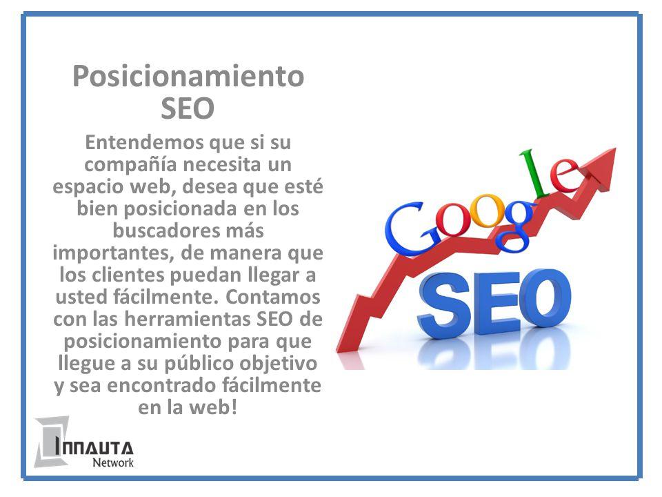 Posicionamiento SEO Entendemos que si su compañía necesita un espacio web, desea que esté bien posicionada en los buscadores más importantes, de manera que los clientes puedan llegar a usted fácilmente.