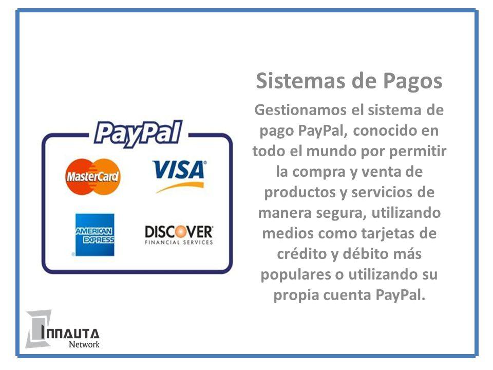 Sistemas de Pagos Gestionamos el sistema de pago PayPal, conocido en todo el mundo por permitir la compra y venta de productos y servicios de manera segura, utilizando medios como tarjetas de crédito y débito más populares o utilizando su propia cuenta PayPal.
