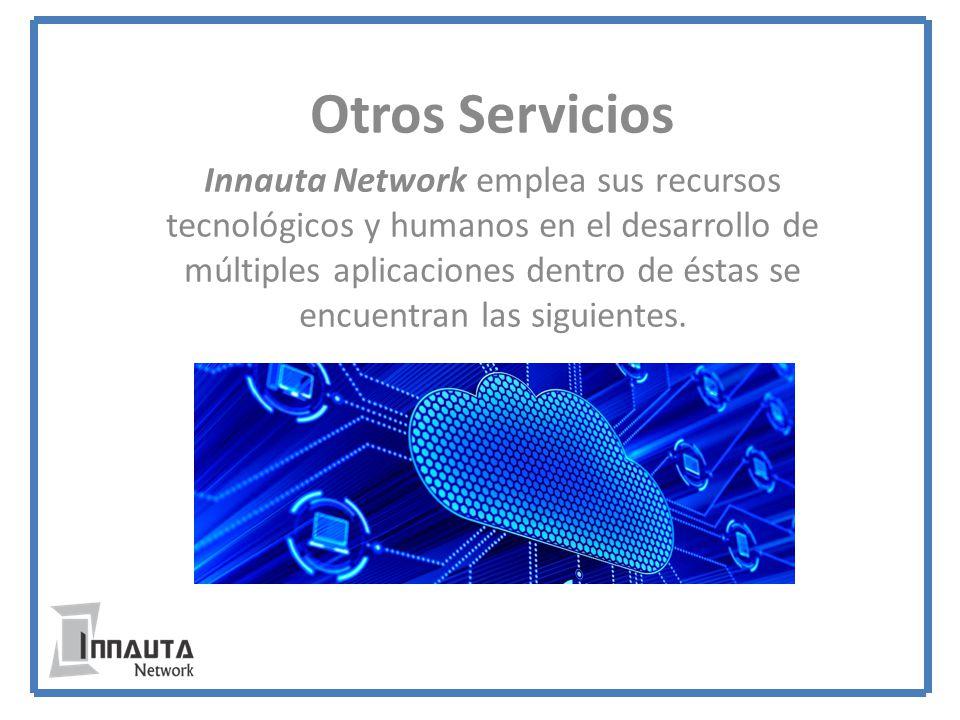 Otros Servicios Innauta Network emplea sus recursos tecnológicos y humanos en el desarrollo de múltiples aplicaciones dentro de éstas se encuentran las siguientes.