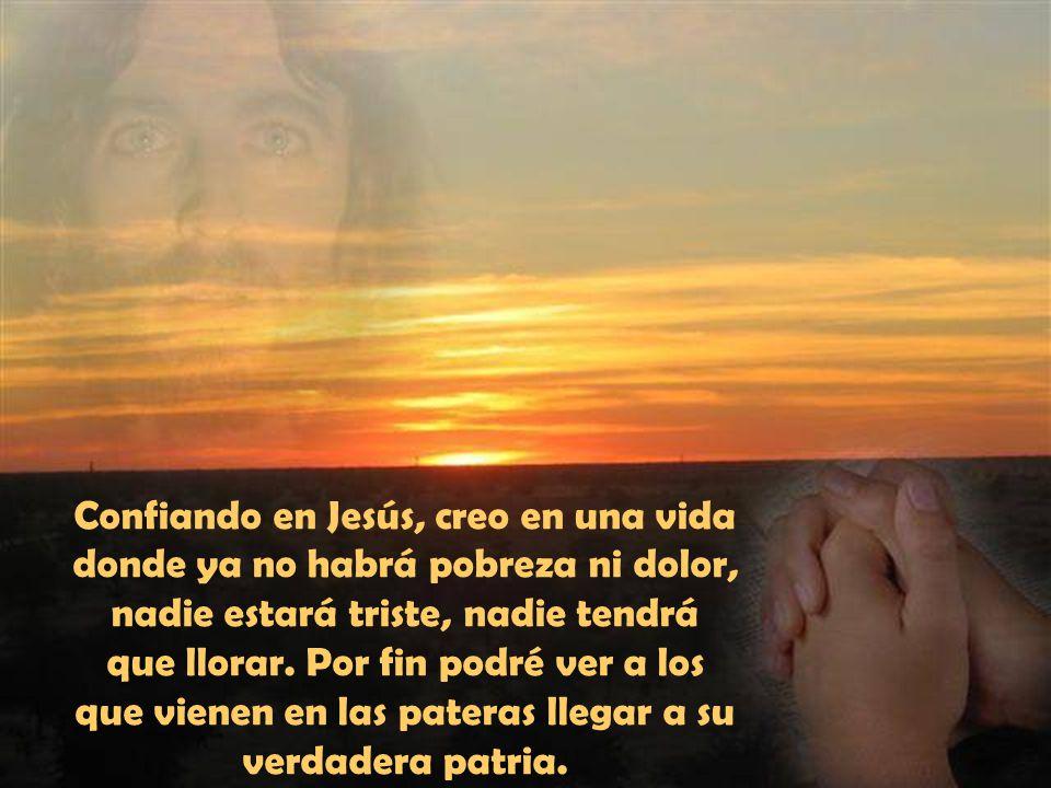 Creer en el cielo es para mí rebelarme con todas mis fuerzas a que esa inmensa mayoría de hombres, mujeres y niños, que solo han conocido en esta vida miseria, hambre, humillación y sufrimientos, quede enterrada para siempre en el olvido.
