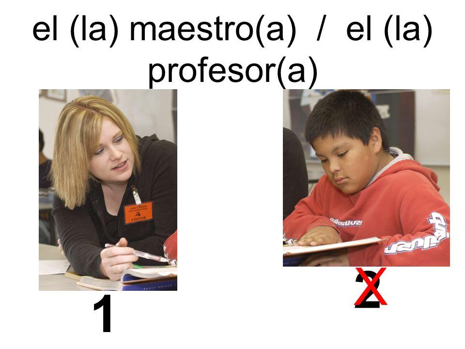 el (la) maestro(a) / el (la) profesor(a) 1 2 X