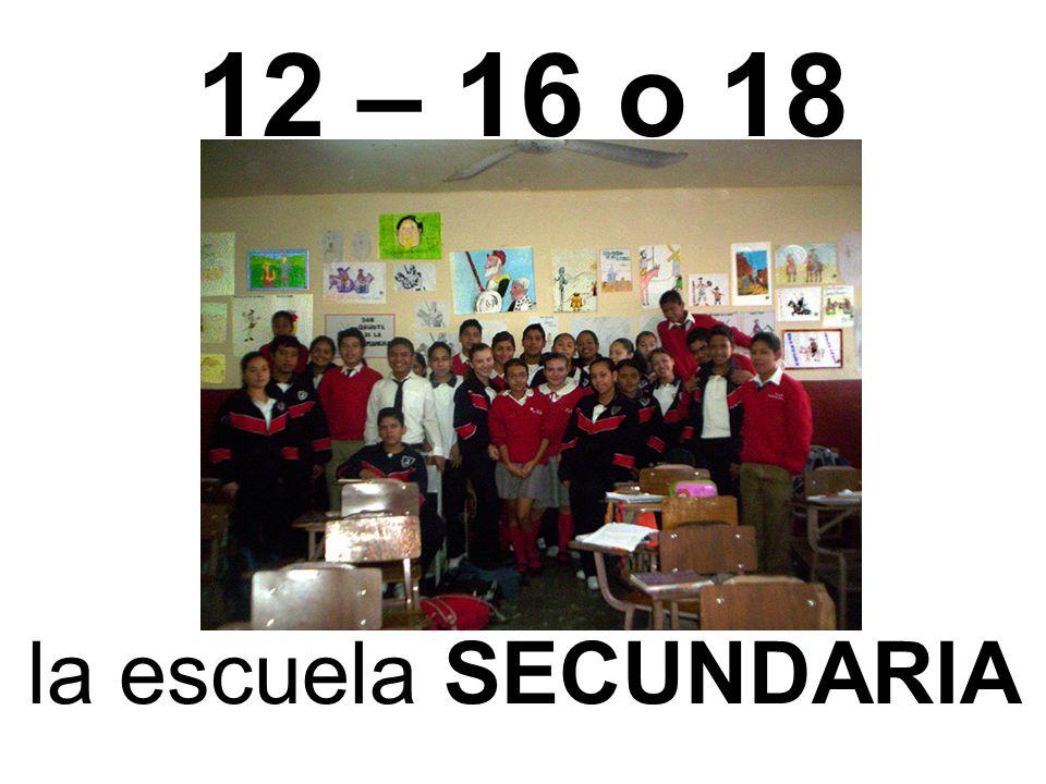 12 – 16 o 18 la escuela SECUNDARIA