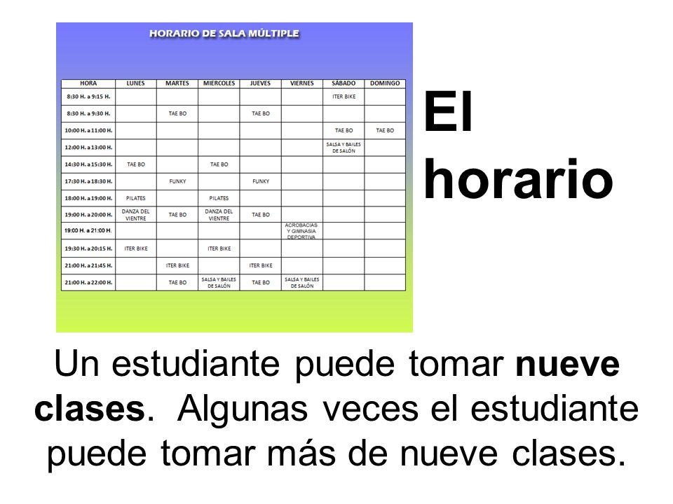El horario Un estudiante puede tomar nueve clases.