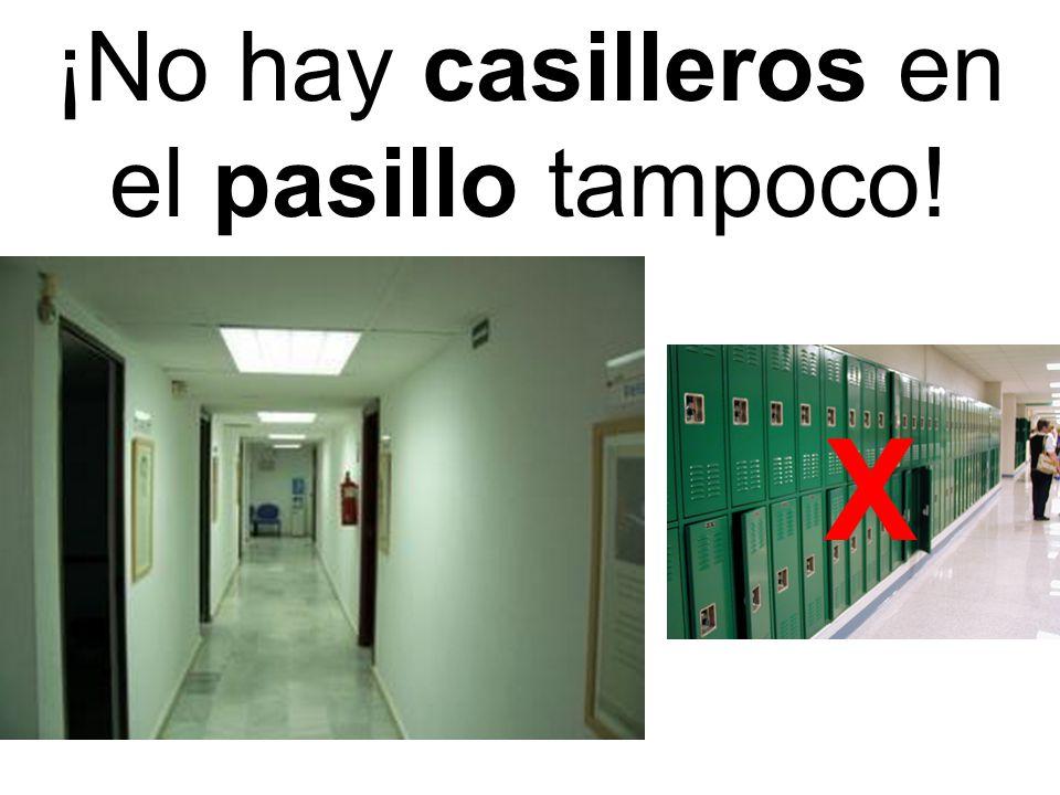 ¡No hay casilleros en el pasillo tampoco! X