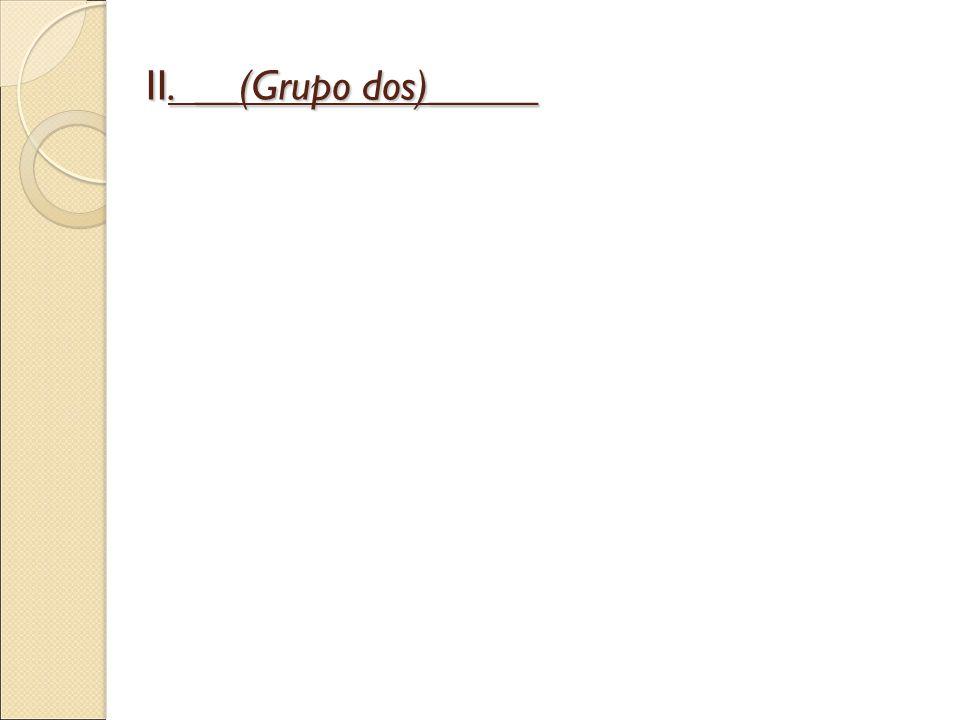 II. __(Grupo dos)_____