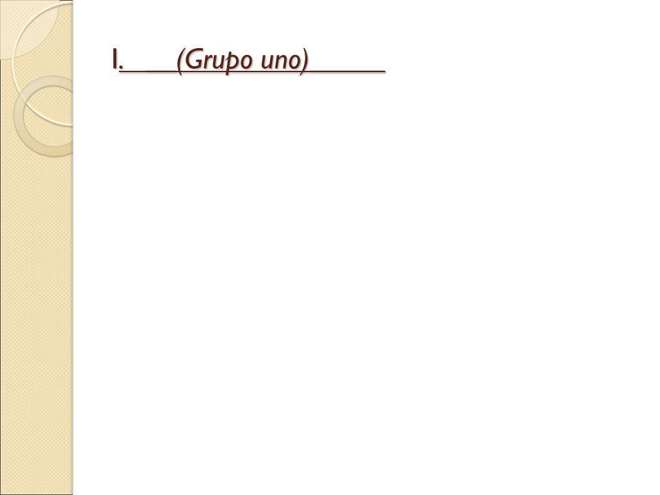 I. __(Grupo uno)_____