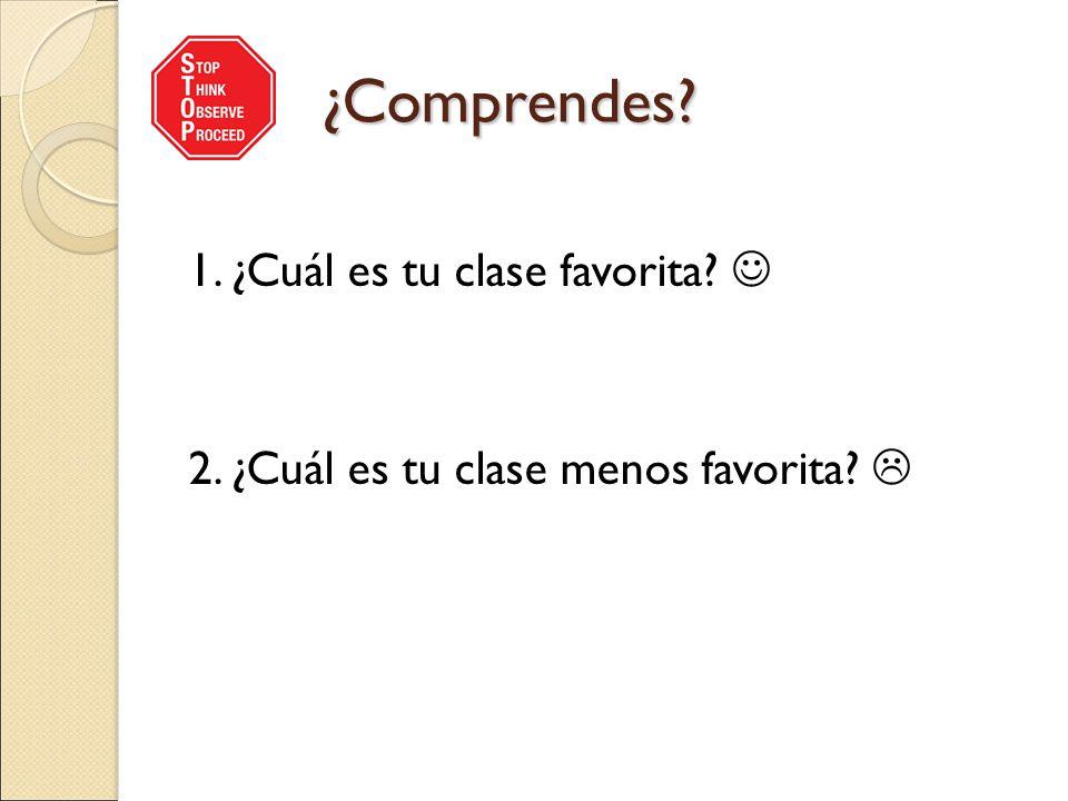¿Comprendes ¿Comprendes 1. ¿Cuál es tu clase favorita 2. ¿Cuál es tu clase menos favorita 