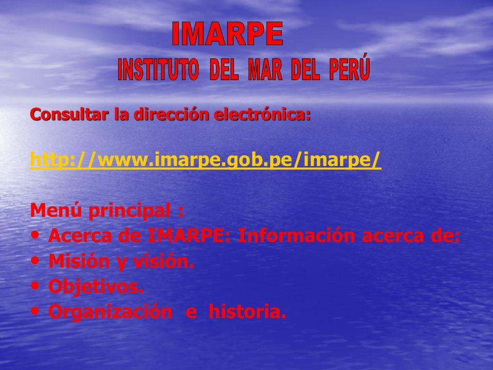 Consultar la dirección electrónica: http://www.imarpe.gob.pe/imarpe/ Menú principal : Acerca de IMARPE: Información acerca de: Misión y visión.