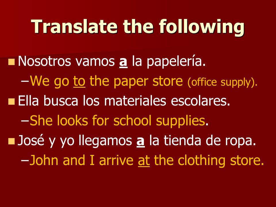 Translate the following Nosotros vamos a la papelería.