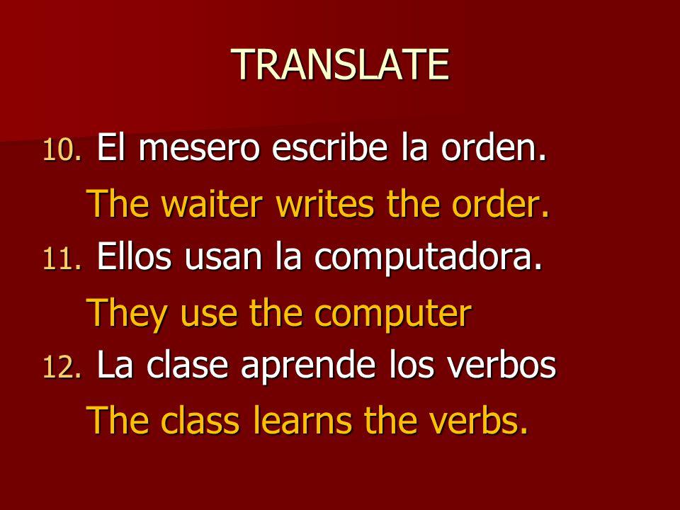 TRANSLATE 10. El mesero escribe la orden. 11. Ellos usan la computadora.