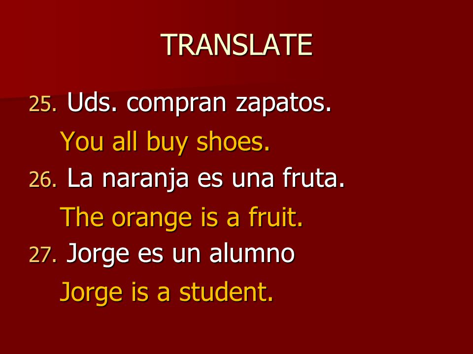 TRANSLATE 25. Uds. compran zapatos. 26. La naranja es una fruta.