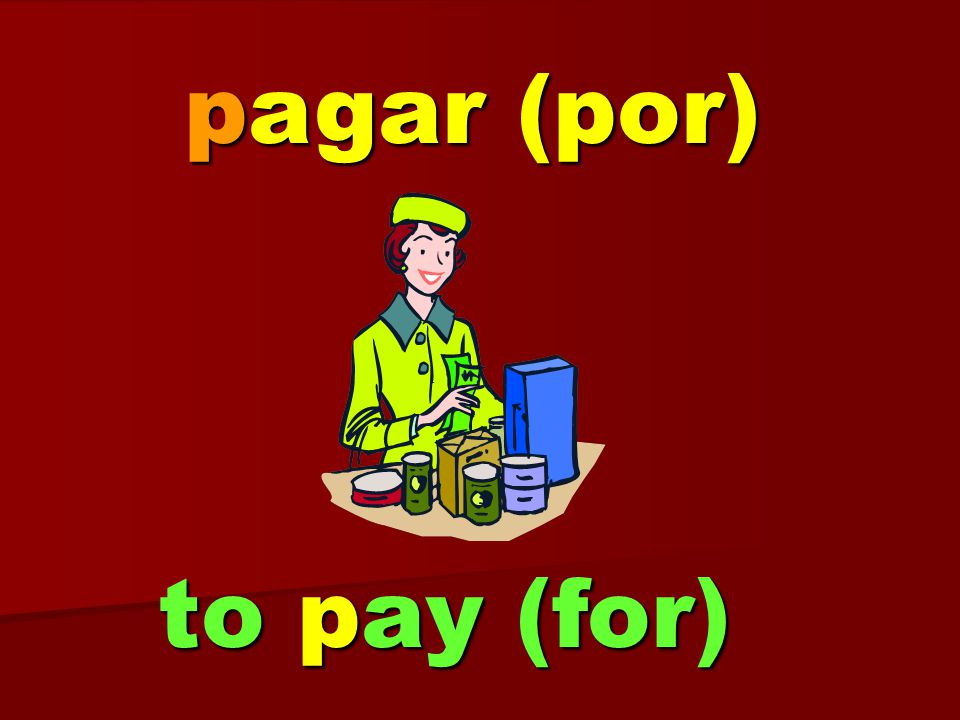pagar (por) to pay (for)